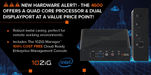 10ZiG® Technology Continues 2021 New Product Rollout with Brand-New Value Class 4600q Thin & Zero Client Endpoint Series