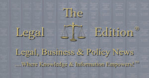 The Legal Edition – Legal, Business & Policy News – Adds Podcasts to its Articles & National TV Programming Lineup